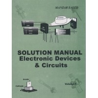 Solution Manual Electronic Devices & Circuits, Vol I, Prof. Manzer Saeed