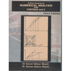 A First Course in Numerical Analysis with Fortran & C (3rd Edition) Prof. Dr. Saeed Akhter Bhatti / Naeem Akhter Bhatti