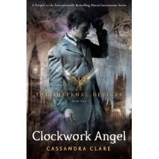Clockwork Angel: The Infernal Devices (Book 1) - Cassandra Clare