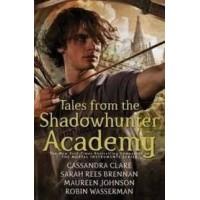 Tales From The Shadowhunter Academy - Cassandra Clare, Maureen Johnson, Sarah Rees Brennan and Robin Wasserman