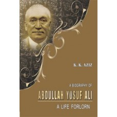A BIOGRAPHY OF ABDULLAH YUSUF ALI (K. K. AZIZ)