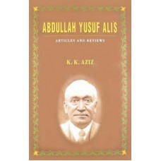 ABDULLAH YUSUF ALI'S: ARTICLES AND REVIEWS (K. K. AZIZ)